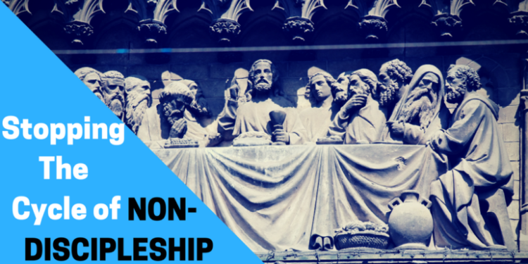 4 Ways to Stop the Cycle of Non-Discipleship